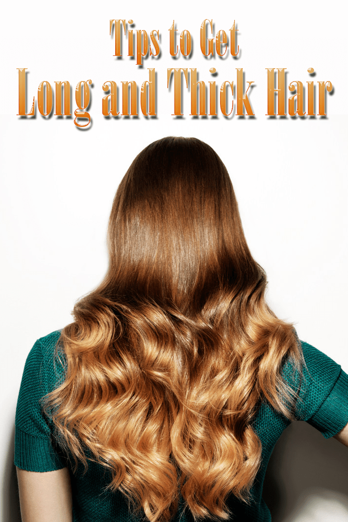 Tips to Get Long and Thick Hair