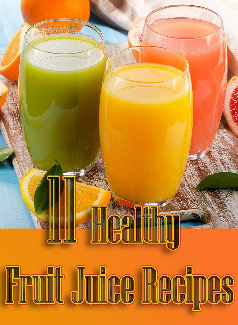11 Healthy Fruit Juice Recipes - Quiet Corner
