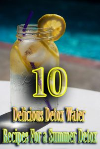 10 Delicious Detox Water Recipes For a Summer Detox