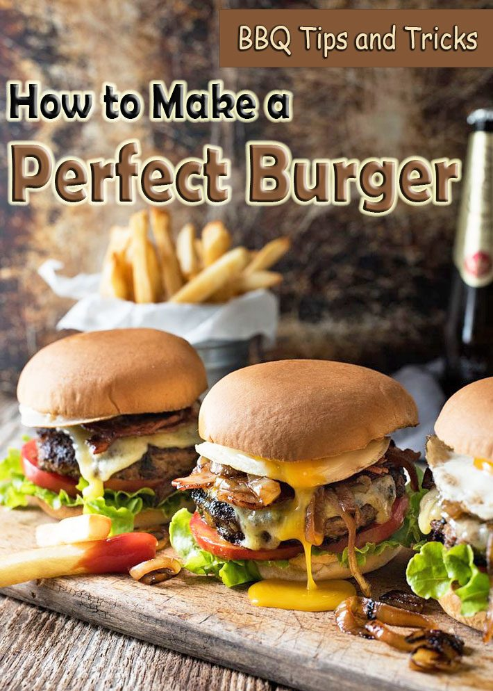 BBQ Tips and Tricks – How to Make a Perfect Burger!