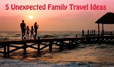 5 Unexpected Family Travel Ideas