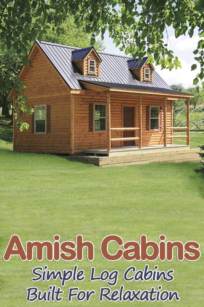 Amish Cabins – Simple Log Cabins Built For Relaxation