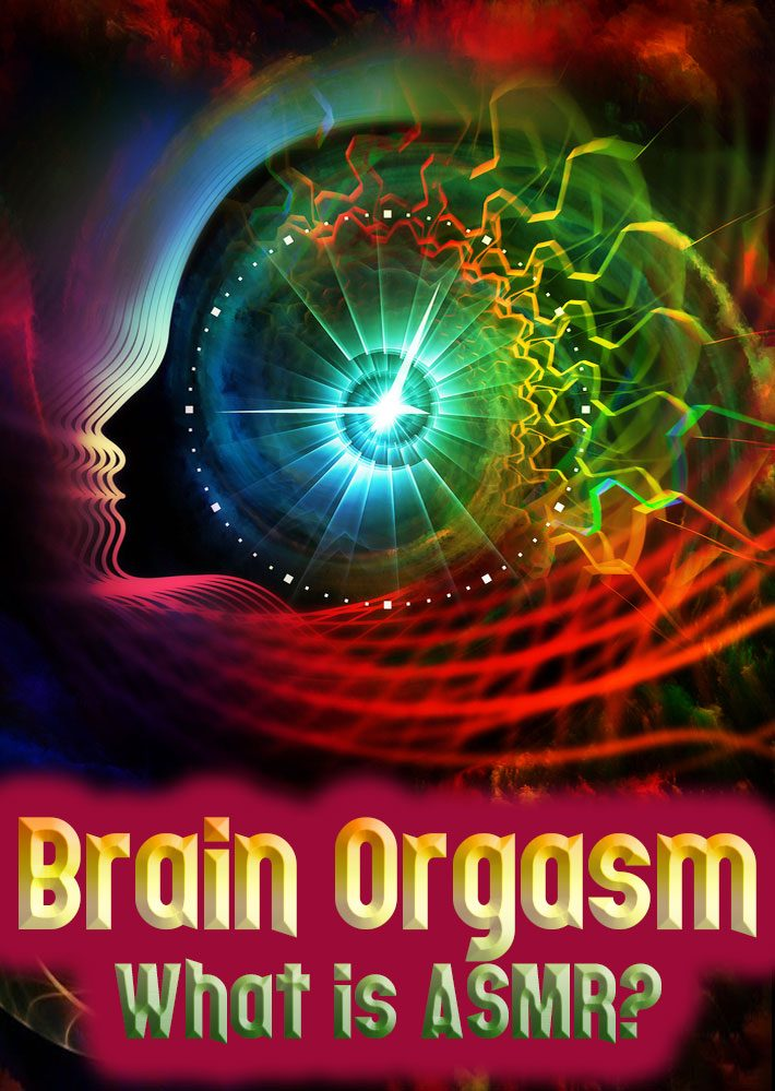 Ever Had Brain Orgasm? What is ASMR?