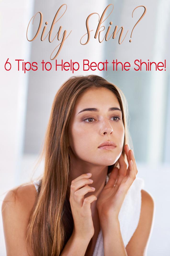 Oily Skin? 6 Tips to Help Beat the Shine! - Quiet Corner