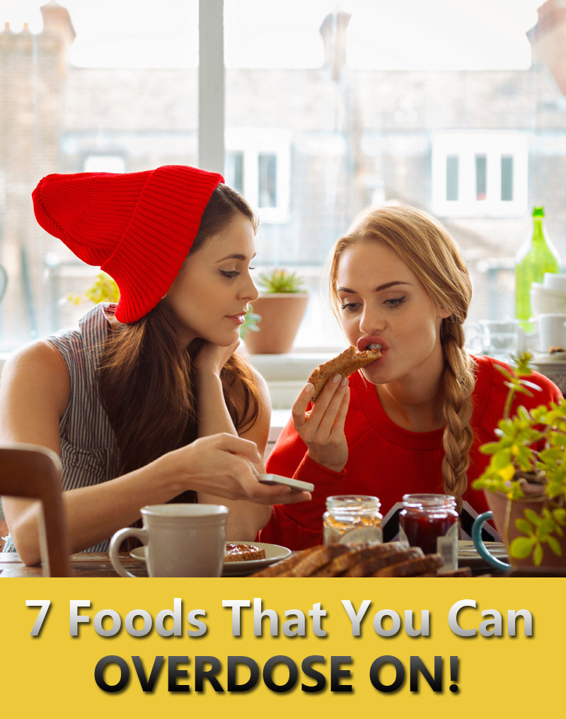 7 Common Foods That You Can Overdose On