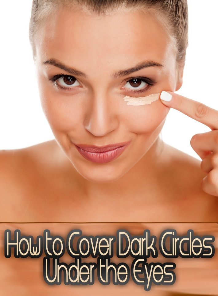 How to Cover Dark Circles Under the Eyes