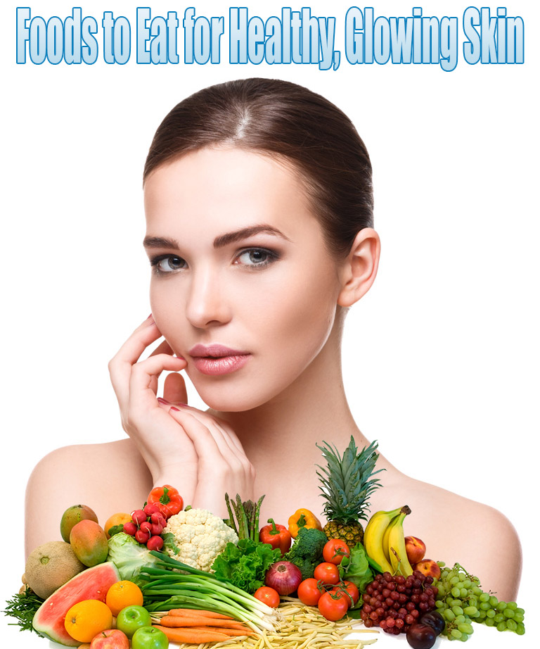 Foods to Eat for Healthy, Glowing Skin