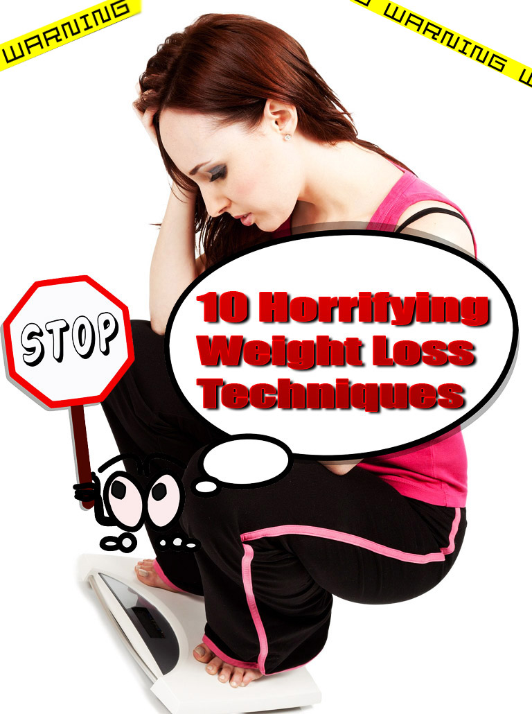 10 Horrifying Weight Loss Techniques