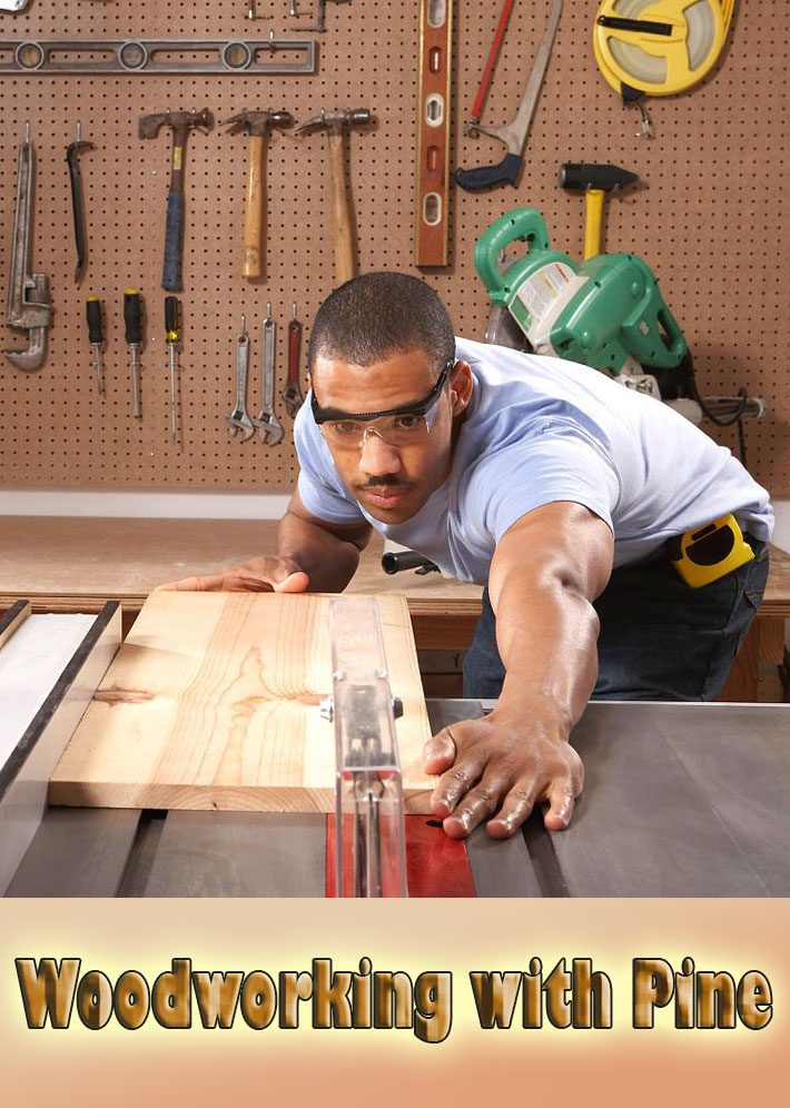 Woodworking with Pine – Tips & Tricks